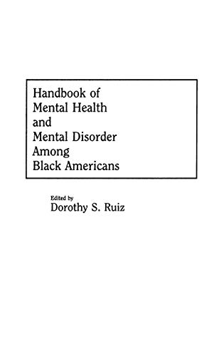 Handbook of Mental Health and Mental Disorder Among Black Americans: Dorothy S. Ruiz