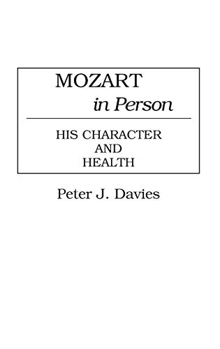 9780313263408: Mozart in Person: His Character and Health (Contributions to the Study of Music & Dance)
