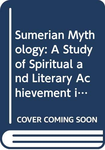 9780313263637: Sumerian Mythology : A Study of Spiritual and Literary Achievement in the Third Millennium B.C.