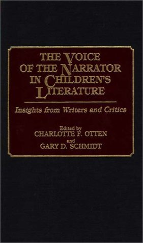 The Voice of the Narrator in Children's Literature: Insights from Writers and Critics (Contributions to the Study of World Literature) (0313263701) by Charlott Otten; Gary D. Schmidt