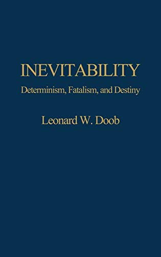 9780313263989: Inevitability: Determinism, Fatalism, and Destiny (Contributions in Psychology)