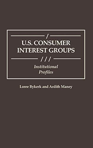 9780313264290: U.S. Consumer Interest Groups: Institutional Profiles (Greenwood Reference Volumes on American Public Policy Formation)