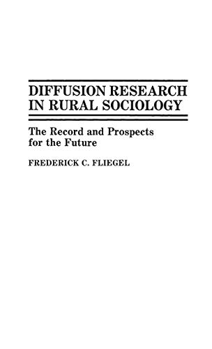 Diffusion Research in Rural Sociology: The Record and Prospects for the Future (Contributions in ...