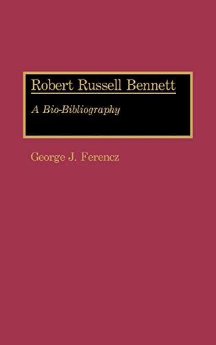 9780313264726: Robert Russell Bennett: A Bio-Bibliography (Bio-Bibliographies in Music)