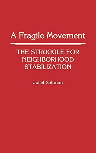 9780313264900: A Fragile Movement: The Struggle for Neighborhood Stabilization (Contributions in Sociology)
