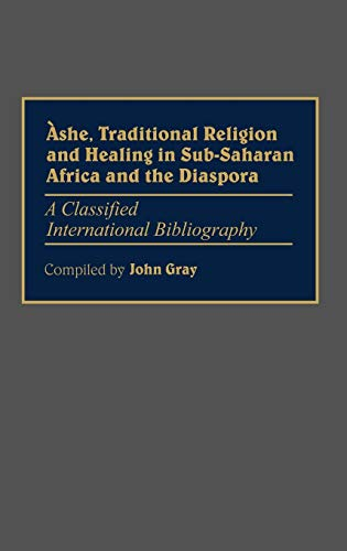 9780313265006: Ashe, Traditional Religion and Healing in Sub-Saharan Africa and the Diaspora:: A Classified International Bibliography (Bibliographies and Indexes in Afro-American and African Studies)