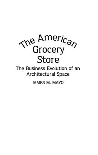 9780313265204: The American Grocery Store: The Business Evolution of an Architectural Space (Contributions in American History)