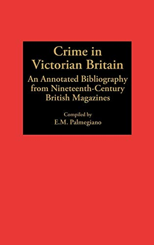 9780313265235: Crime in Victorian Britain: An Annotated Bibliography from Nineteenth-Century British Magazines (Bibliographies and Indexes in World History)