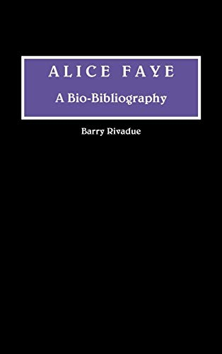 9780313265259: Alice Faye: A Bio-Bibliography (Bio-Bibliographies in the Performing Arts)