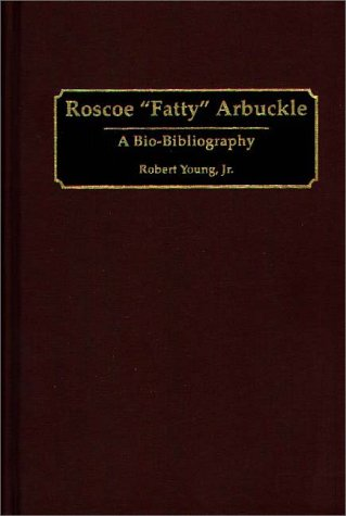 9780313265372: Roscoe Fatty Arbuckle: A Bio-Bibliography (Bio-Bibliographies in the Performing Arts)