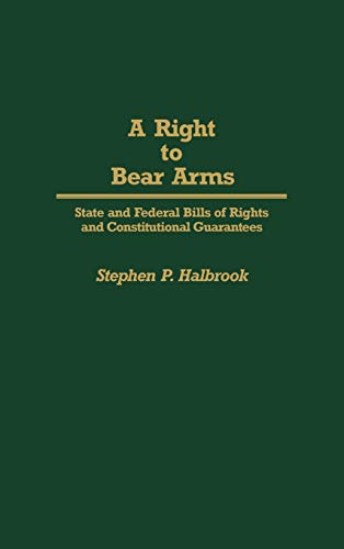 9780313265396: A Right to Bear Arms: State and Federal Bills of Rights and Constitutional Guarantees (Contributions in Political Science)