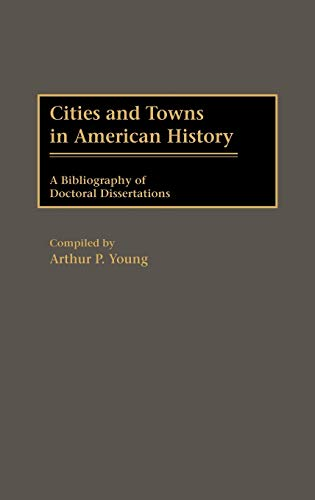 9780313265884: Cities and Towns in American History: A Bibliography of Doctoral Dissertations (Bibliographies and Indexes in American History)