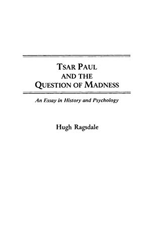 9780313266089: Tsar Paul and the Question of Madness: An Essay in History and Psychology (Contributions to the Study of World History)