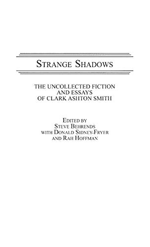 Strange Shadows: The Uncollected Fiction and Essays: Steve Behrends with