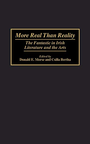 More Real Than Reality: The Fantastic in Irish Literature and the Arts: Morse, Donald E.