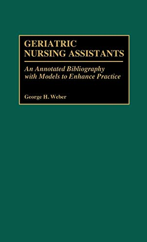 9780313266652: Geriatric Nursing Assistants: An Annotated Bibliography with Models to Enhance Practice (Bibliographies and Indexes in Gerontology)