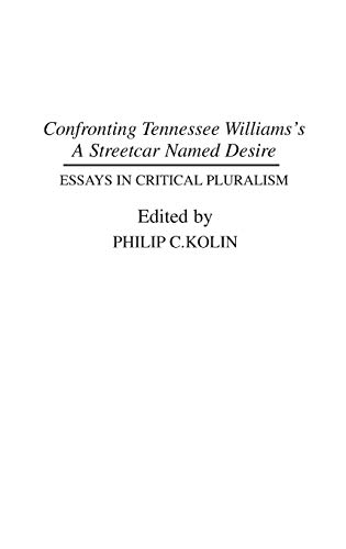 9780313266812: Confronting Tennessee Williams's A Streetcar Named Desire: Essays in Critical Pluralism (Contributions in Drama and Theatre Studies)