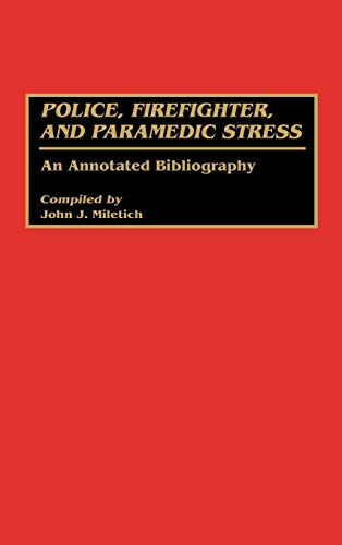 9780313266829: Police, Firefighter, and Paramedic Stress: An Annotated Bibliography (Bibliographies and Indexes in Psychology)