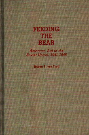 9780313266881: Feeding the Bear: American Aid to the Soviet Union, 1941-1945 (Contributions in Military Studies)