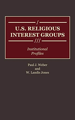 9780313266959: U.S. Religious Interest Groups: Institutional Profiles (Greenwood Reference Volumes on American Public Policy Formation)