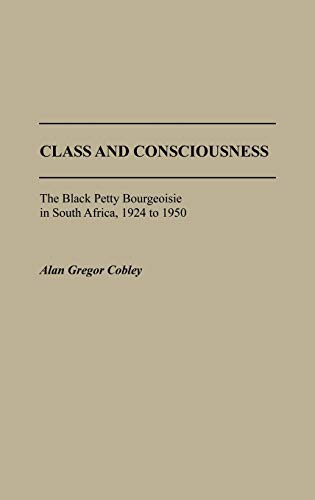 9780313267086: Class and Consciousness: The Black Petty Bourgeoisie in South Africa, 1924 to 1950 (Contributions in Afro-American and African Studies)