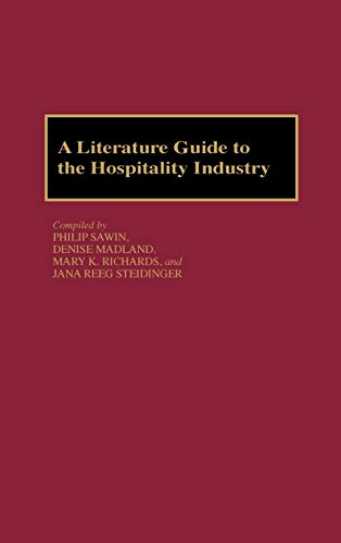 A Literature Guide to the Hospitality Industry (0313267219) by Denise Madland; Jana Reeg Sreidinger; Mary Richards; Philip Sawin