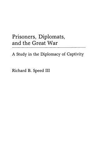 9780313267291: Prisoners, Diplomats and the Great War: A Study in the Diplomacy of Captivity (Contributions in Military Studies)