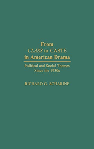 9780313267376: From Class to Caste in American Drama: Political and Social Themes Since the 1930s (Contributions in Drama and Theatre Studies)