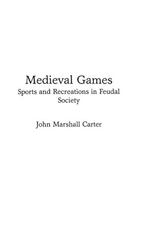Medieval Games: Sports and Recreations in Feudal Society (Contributions to the Study of World ...