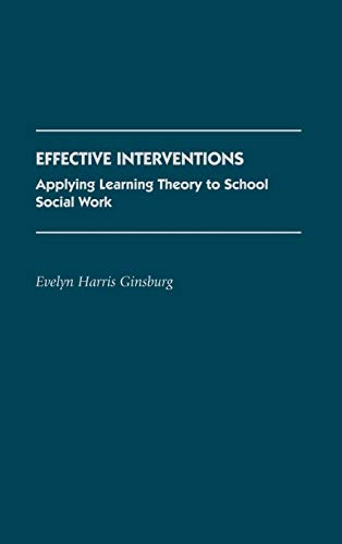 9780313267680: Effective Interventions: Applying Learning Theory to School Social Work (Contributions to the Study of Education)