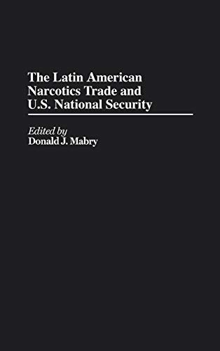 9780313267864: The Latin American Narcotics Trade and U.S. National Security (Contributions in Labor Studies,)