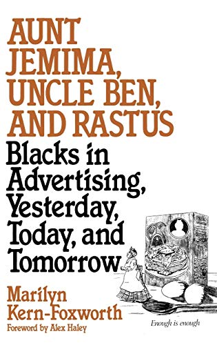 9780313267987: Aunt Jemima, Uncle Ben, and Rastus: Blacks in Advertising, Yesterday, Today, and Tomorrow