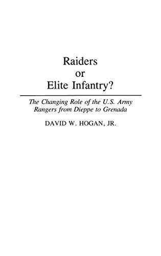9780313268038: Raiders or Elite Infantry?: The Changing Role of the U.S. Army Rangers from Dieppe to Grenada (Contributions in Military Studies)
