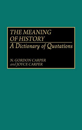 9780313268359: The Meaning of History: A Dictionary of Quotations