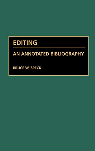 Editing: An Annotated Bibliography (Bibliographies and Indexes: Bruce W. Speck