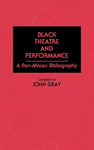 9780313268755: Black Theatre and Performance: A Pan-African Bibliography (Bibliographies and Indexes in Afro-American and African Studies)