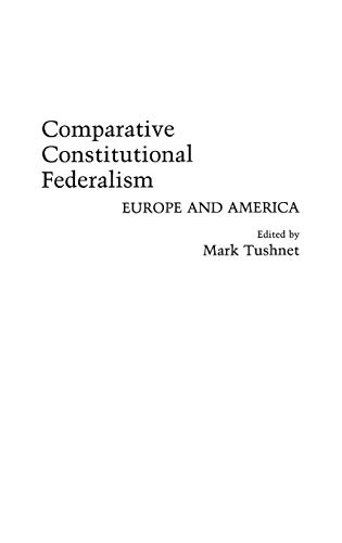Comparative Constitutional Federalism: Europe and America (Contributions: Tushnet, Mark