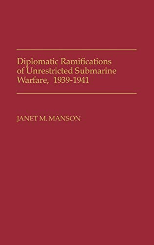 9780313268946: Diplomatic Ramifications of Unrestricted Submarine Warfare, 1939-1941: (Contributions in Military Studies)