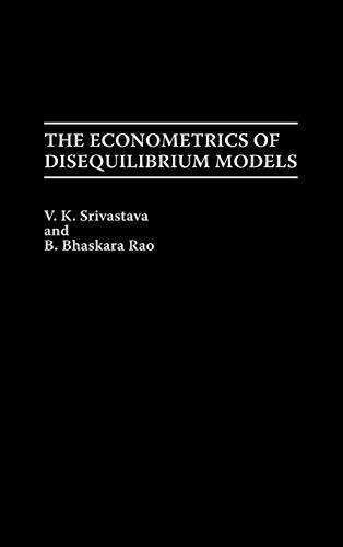 The Econometrics of Disequilibrium Models: (Contributions in: Rao, B., Srivastava,