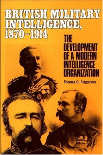 9780313270024: British Military Intelligence, 1870-1914: The Development of a Modern Intelligence Organization (Foreign Intelligence Book Series)