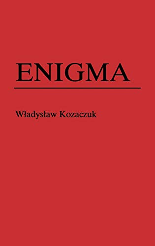 9780313270079: Enigma: How the German Machine Cipher Was Broken, and How It Was Read by the Allies in World War Two (Foreign Intelligence Book)