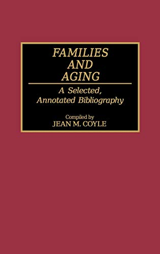 Families and Aging: A Selected, Annotated Bibliography: Coyle, Jean M.