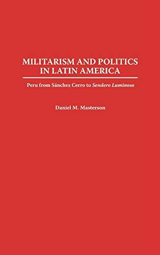 Militarism and Politics in Latin America: Peru: Daniel M. Masterson