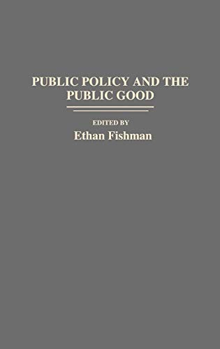 Public Policy and the Public Good (Contributions in Drama and Theatre Studies,): Fishman, Ethan M.