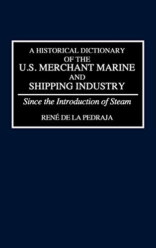 9780313272257: A Historical Dictionary of the U.S. Merchant Marine and Shipping Industry: Since the Introduction of Steam
