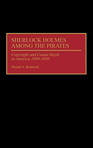 9780313272301: Sherlock Holmes Among the Pirates: Copyright and Conan Doyle in America 1890-1930 (Contributions to the Study of World Literature)