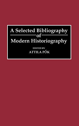 9780313272318: A Selected Bibliography of Modern Historiography (Bibliographies and Indexes in World History)