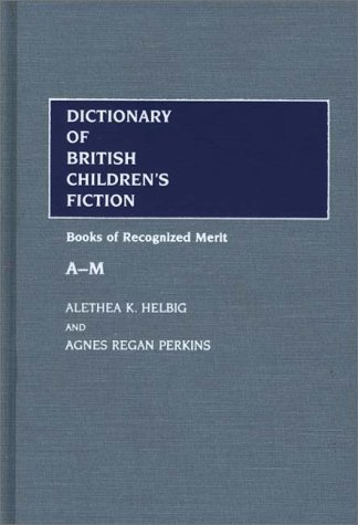 Dictionary of British Children's Fiction: Vol. 1 (A-M); Books of Recognized Merit: Alethea K. ...