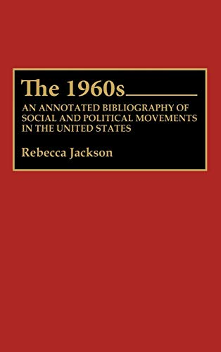 9780313272554: The 1960s: An Annotated Bibliography of Social and Political Movements in the United States (Bibliographies and Indexes in American History)