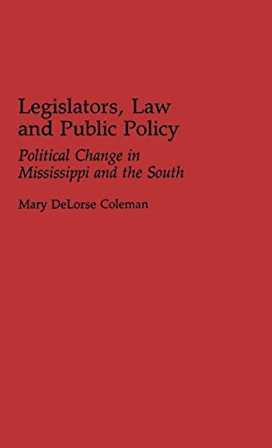9780313272714: Legislators, Law and Public Policy: Political Change in Mississippi and the South (Contributions in Political Science)